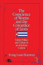 The Conscience of Worms and the Cowardice of Lions: Cuban Politics and Culture i