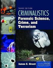Criminalistics : Forensic Science, Crime, and Terrorism by James E. Girard...