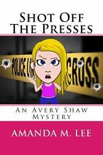 Shot Off The Presses: An Avery Shaw Mystery (Volume 4)