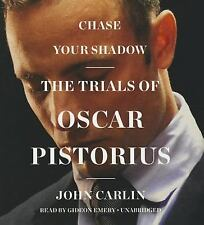 Chase Your Shadow : The Trials of Oscar Pistorius by John Carlin (2015, CD AB