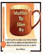 Muffins to Slim By : Fast Low-Carb Gluten-Free Bread and Muffin Recipes to...