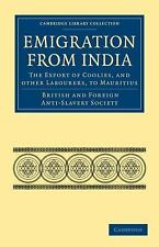 Emigration from India: the Export of Coolies, and Other Labourers, to Mauritius