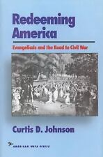 American Ways: Redeeming America : Evangelicals and the Road to Civil War by...