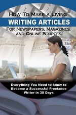 How to Make a Living Writing Articles for Newspapers, Magazines, and Online...