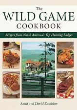 Wild Game Cookbook : Recipes from North America's Top Hunting Lodges by David...