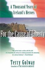 For the Cause of Liberty : A Thousand Years of Ireland's Heroes by Terry...