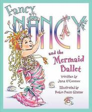 Fancy Nancy and the Mermaid Ballet O'Connor, Jane