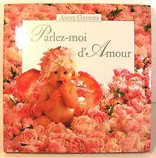"""livre """" parlez moi d'amour """" anne Geddes photographies enfants ed 1999"""