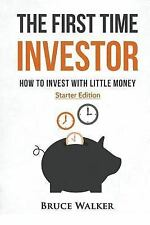 The First Time Investor: How to Invest with Little Money by Bruce Walker...