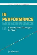 In Performance : Contemporary Monologues for Teens by J. V. Mercanti (2015,...