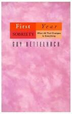 First Year Sobriety : When All That Changes Is Everything by Guy Kettelhack