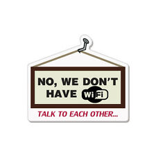 "We Have No Wifi Lets Talk  car bumper sticker decal 4"" x 4"""