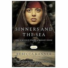 Sinners and the Sea : The Untold Story of Noah's Wife by Rebecca Kanner...