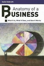 Anatomy of a Business : What It Is, What It Does, and How It Works by Sasha...
