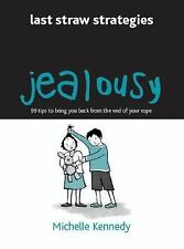 Jealousy: 99 Tips to Bring You Back from the End of Your Rope (Last Straw Strat