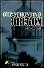 America's Haunted Road Trip: Ghosthunting Oregon by Donna Stewart (2014,...