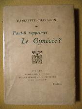 HENRIETTE CHARASSON FAUT-IL SUPPRIMER LE GYNÉCÉE? ANTI-FÉMINISME FEMME PLON 1924