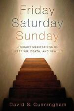 Friday, Saturday, Sunday : Literary Meditations on Suffering, Death, and New...