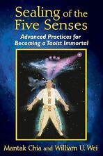 Sealing of the Five Senses: Advanced Practices for Becoming a Taoist Immortal, W
