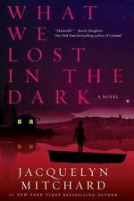 What We Lost in the Dark by Jacquelyn Mitchard.