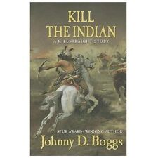 Kill the Indian: A Killstraight Story (Five Star Western Series)-ExLibrary
