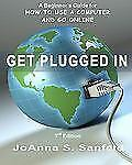 Get Plugged in (3rd Edition) : A Beginner's Guide for How to Use a Computer...