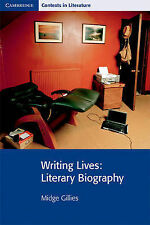 Writing Lives: Literary Biography (Cambridge Contexts in Literature), Gillies, M