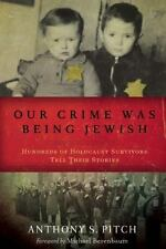 Our Crime Was Being Jewish: Hundreds of Holocaust Survivors Tell Their Stories,
