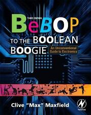 Bebop to the Boolean Boogie, Third Edition: An Unconventional Guide to Electroni