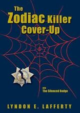 The Zodiac Killer Cover-Up : Aka: the Silenced Badge by Lyndon E. Lafferty...