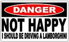 Danger Sign: Not Happy - I Should Be Driving A Lamborghini - Gift Idea, Man Cave