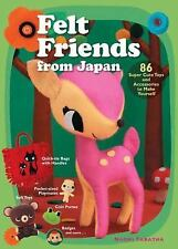 Felt Friends from Japan: 86 Super-cute Toys and Accessories to Make Yourself, Ta