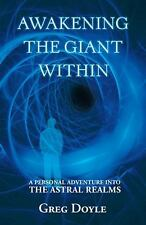 Awakening the Giant Within : A Personal Adventure into the Astral Realms by...