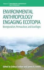 Environmental Anthropology Engaging Ecotopia: Bioregionalism, Permaculture, and