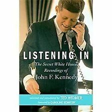 Listening In : The Secret White House Recordings of John F. Kennedy by Ted...