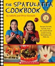 The Spatulatta Cookbook Recipes for Kids, by Kids, Isabella and Olivia Gerasole