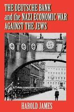 The Deutsche Bank and the Nazi Economic War Against the Jews: The Expropriation