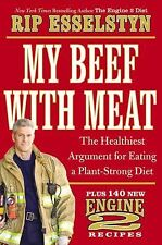 My Beef with Meat : The Argument for Eating a Plant-Strong Diet by Rip Esselstyn