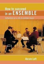 How to Succeed in an Ensemble : Reflections on a Life in Chamber Music by...