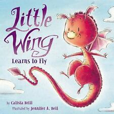 Little Wing Learns to Fly by Brill, Calista