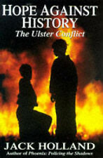 Hope Against History: Course of the Ulster Conflict, 1966-99, Jack Holland
