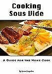Cooking Sous Vide: A Guide for the Home Cook