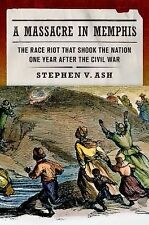 A Massacre in Memphis: The Race Riot That Shook the Nation One Year After the Ci