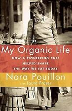 My Organic Life: How a Pioneering Chef Helped Shape the Way We Eat Today - Pouil