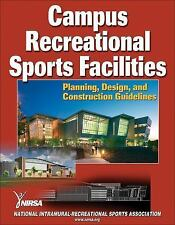 Campus Recreational Sports Facilities: Planning, Design and Construction Guideli
