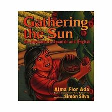 Gathering the Sun : An Alphabet in Spanish and English by Alma Flor Ada...
