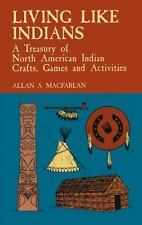 Living Like Indians: A Treasury of North American Indian Crafts, Games-ExLibrary