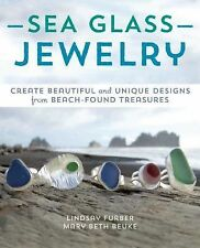 Sea Glass Jewelry : Create Beautiful and Unique Designs from Beach-Found...