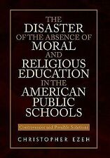 The Disaster of the Absence of Moral and Religious Education in the American...