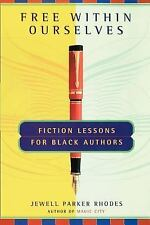 Free Within Ourselves : Fiction Lessons for Black Authors by Jewell Parker...